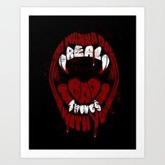 Real Bad Things Art Print