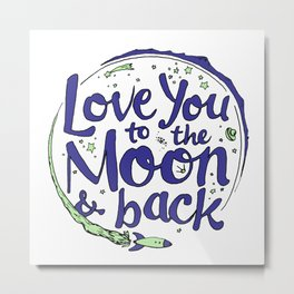 Love You to the Moon & Back...Blueberry Mint Metal Print