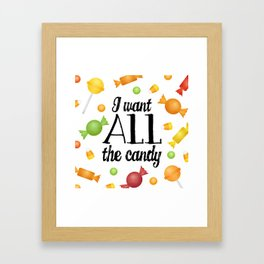 I Want All The Candy Framed Art Print