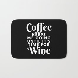 Coffee Keeps Me Going Until It's Time For Wine (Black & White) Bath Mat