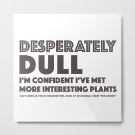 Dull - Quotable Series Metal Print