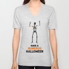 Skeleton! Have a Humerus Halloween Unisex V-Neck