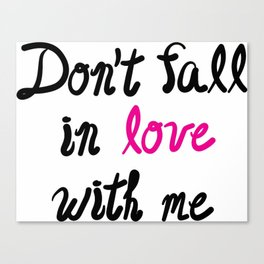 Don't Fall in Love with Me Canvas Print