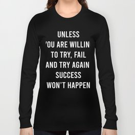 Unless You Willing To Try Long Sleeve T-shirt