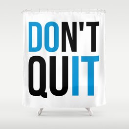 Don't Quit/Do It Gym Quote Shower Curtain