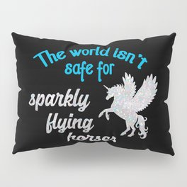 The world isn't safe for sparkly flying horses Pillow Sham