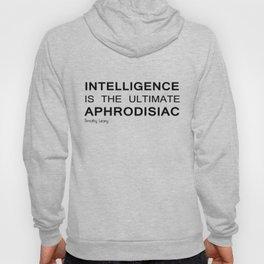 Intelligence is the ultimate aphrodisiac Hoody