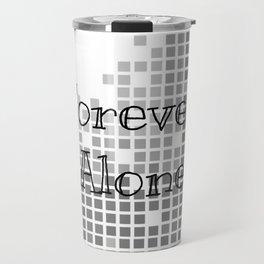 Forever alone Travel Mug