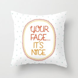 Your face, it's nice. Throw Pillow