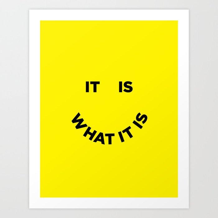 It Is What It Is Kunstdrucke