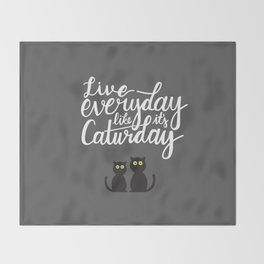Live everyday like it's Caturday Throw Blanket