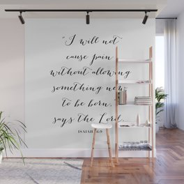 I Will Not Cause Pain Without Allowing Something New to be Born. -Isaiah 66:9 Wall Mural