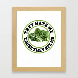 They Hate Me cause they ate me Kale Art for Vegans Light Framed Art Print