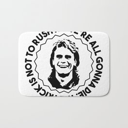 """MacGyver quote: """"We're all gonna die. The trick is not to rush it."""" Bath Mat"""