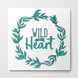 Wild At Heart / Typography Metal Print