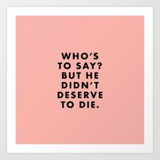 Moonrise Kingdom - Who's to say? But he didn't deserve to die. Art Print