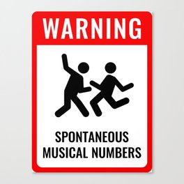 WARNING: Spontaneous Musical Numbers Canvas Print