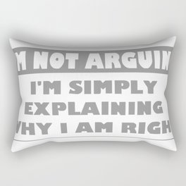 I'm Not Arguing Rectangular Pillow