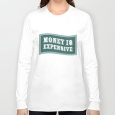 Money Is Expensive Long Sleeve T-shirt