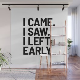 I Came I Saw I Left Early Wall Mural