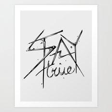 Stay True Art Print