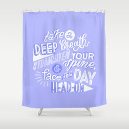 face this day Shower Curtain