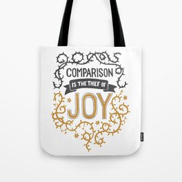 Comparison is the thief of joy Tote Bag