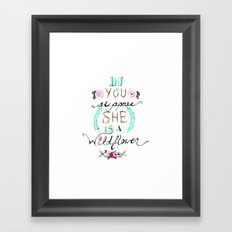 Do You Suppose She Is A Wildflower? Framed Art Print