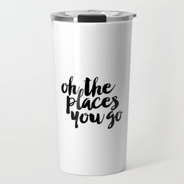 SALE - Oh The Places You'll Go, Baby Girl Nursery, School Quote, Inspirational Quote Travel Mug