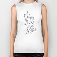 snl Biker Tanks featuring I love you & I like you by Liana Spiro
