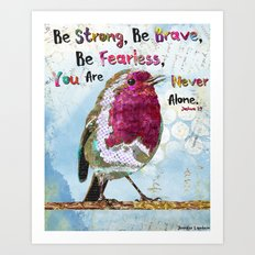 Be Strong, Be Brave, Be Fearless Art Print