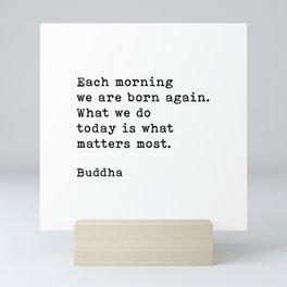 Each Morning We Are Born Again, Buddha Quote Mini Art Print