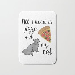 All I Need is Pizza and My Cat Bath Mat