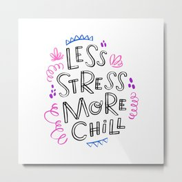 Less Stress More Chill. Hand drawn brush lettering. Inspirational quote. Motivational print. Metal Print