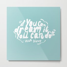 If you can dream it, you can do it! Metal Print