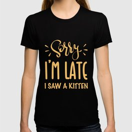 Sorry I'm late. I saw a KITTEN T-shirt
