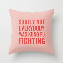Surely Not Everybody Was Kung Fu Fighting, Quote Throw Pillow