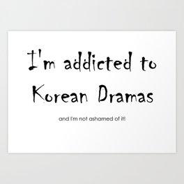 I'm addicted to Korean dramas Art Print