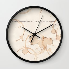 I have measured out my life with coffee spoons Wall Clock