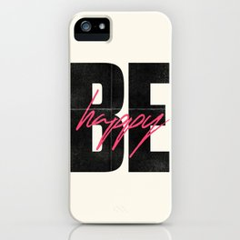 Be happy, positive thinking, inspirational quote, life mantra, happiness, vintage print, love iPhone Case