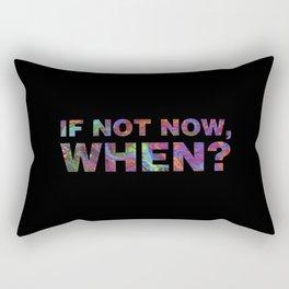 If Not Now, When? Rectangular Pillow