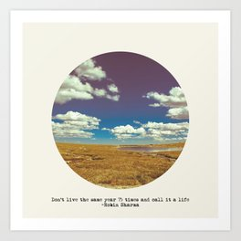 Don't live the same year 75 times and call it a life Art Print