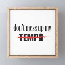 don't mess up my TEMPO Framed Mini Art Print