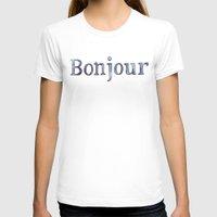bonjour T-shirts featuring Bonjour by Bridget Davidson