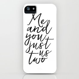 ,Me And You Just Us Two,You And Me Sign,Love Gift,Love Print,Gift For Her,Boyfriend Gift,Quote Poste iPhone Case