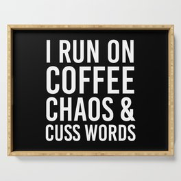 I Run On Coffee, Chaos & Cuss Words (Black & White) Serving Tray
