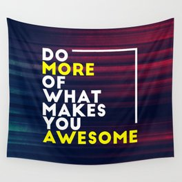 Do more of what makes you awesome!  Wall Tapestry
