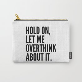 Hold On Let Me Overthink About It Carry-All Pouch