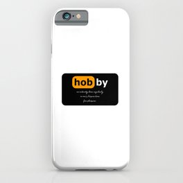 Hobby - an activity done regularly in one's leisure time for pleasure. iPhone Case
