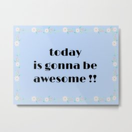 Today is gonna be awesome flower print Metal Print